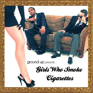 groundup+mixtape Ground Up – Girls Who Smoke Cigarettes (New Mixtape)