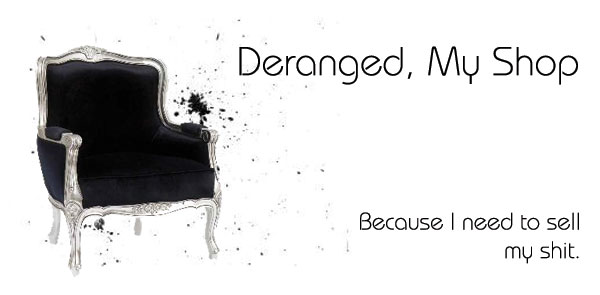 Deranged, My Shop