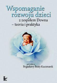 Wspomaganie rozwoju dzieci z zespołem Downa - teoria i praktyka. Red. B.B. Kaczmarek.
