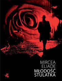 Mircea Eliade. Młodość stulatka.