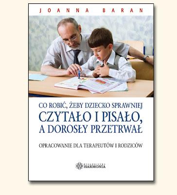 Joanna Baran. Co robić, żeby dziecko sprawniej czytało i pisało, a dorosły przetrwał.