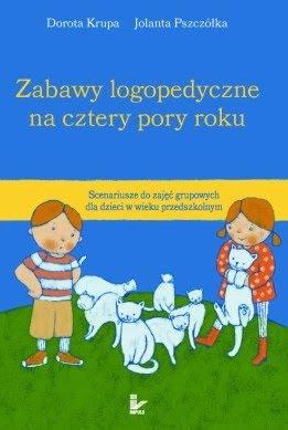 Dorota Krupa, Jolanta Pszczółka. Zabawy logopedyczne na cztery pory roku.