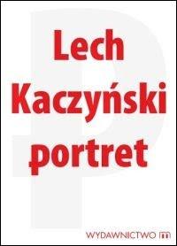 Lech Kaczyński. Portret. Zebrał i opracował Michał Karnowski.