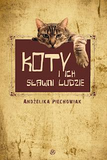 Andżelika Piechowiak. Koty i ich sławni ludzie.