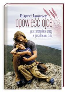 Rupert Isaacson. Opowieść ojca. Przez mongolskie stepy w poszukiwaniu cudu.