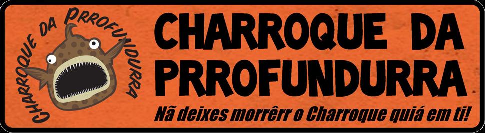 Charrôque da Prrofundurra