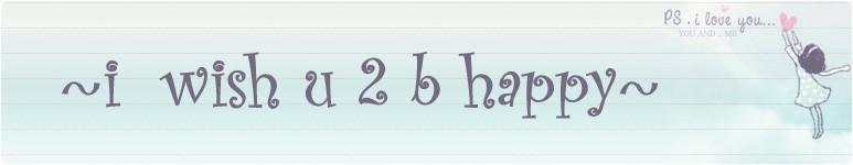 i wish u 2 b happy
