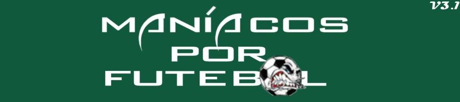 Maníacos por Futebol - Um blog show de bola!