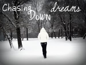 Chasing Down Dreams