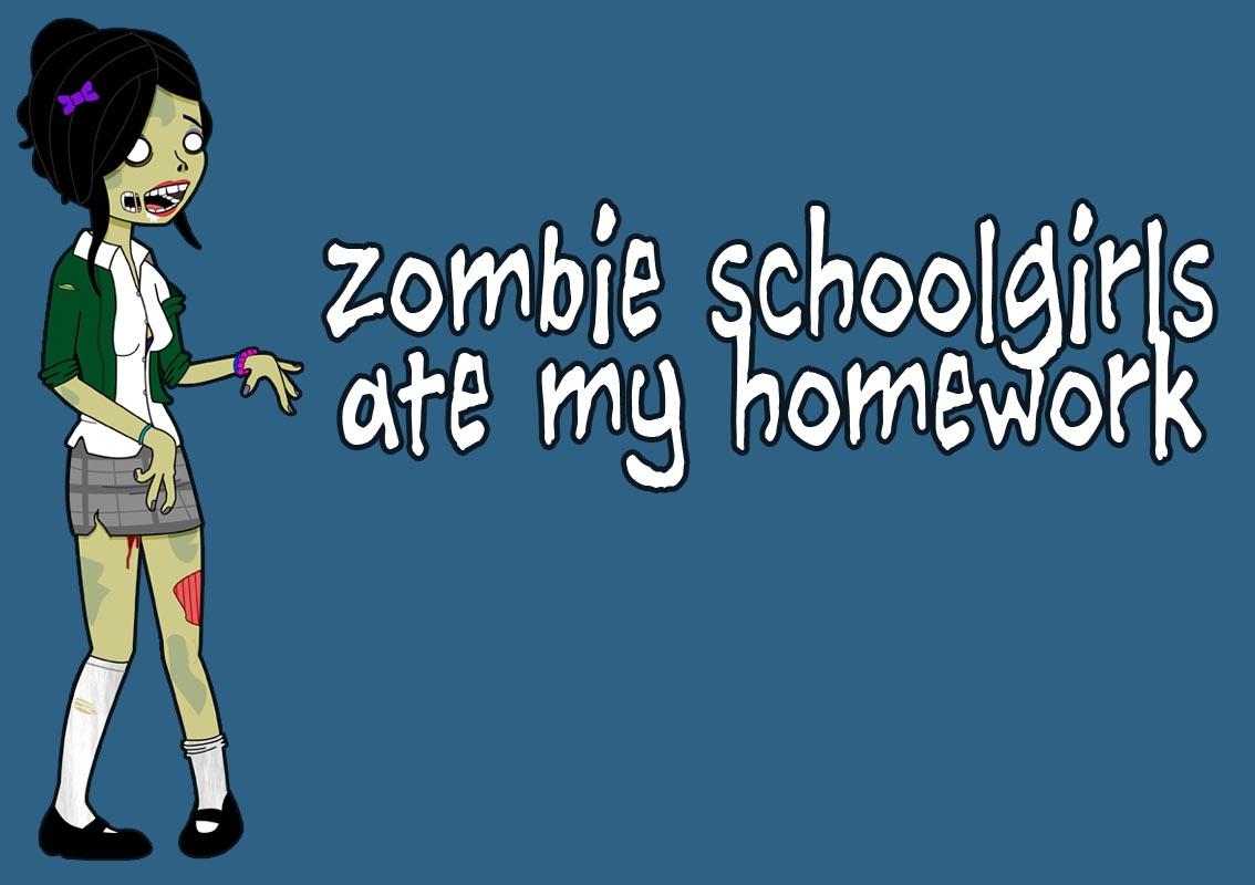Zombie Schoolgirls Ate My Homework