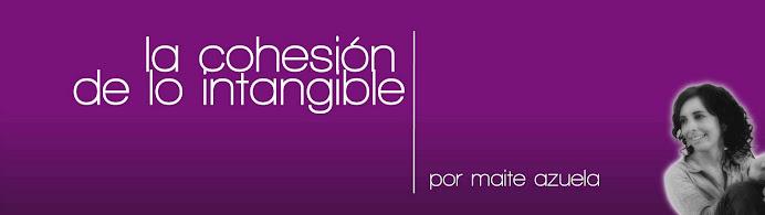 La Cohesión de lo Intangible | Por Maite Azuela