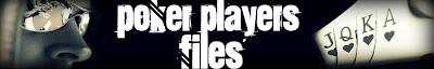 Poker Player Files, Poker Player, Online Poker Player, Greatest Poker Players, Famous Poker Players