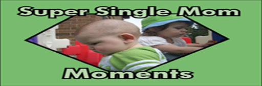 Super Single Mom Moments