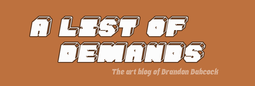 A List of Demands- Brandon Babcock's Art Blog