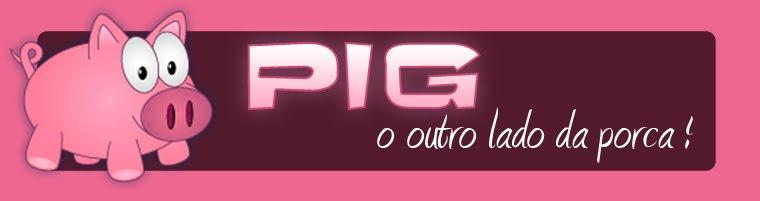 PIG - O outro lado da Porca!