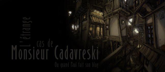 L'étrange cas de M.Cadavreski