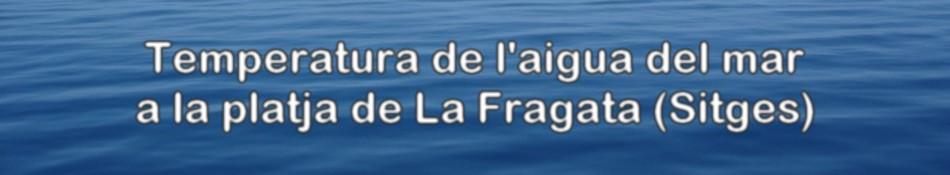 Temperatura de l'aigua del mar a la platja de La Fragata (Sitges)