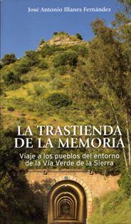 La trastienda de la memoria. Viaje a los pueblos del entorno de la Vía Verde de la Sierra