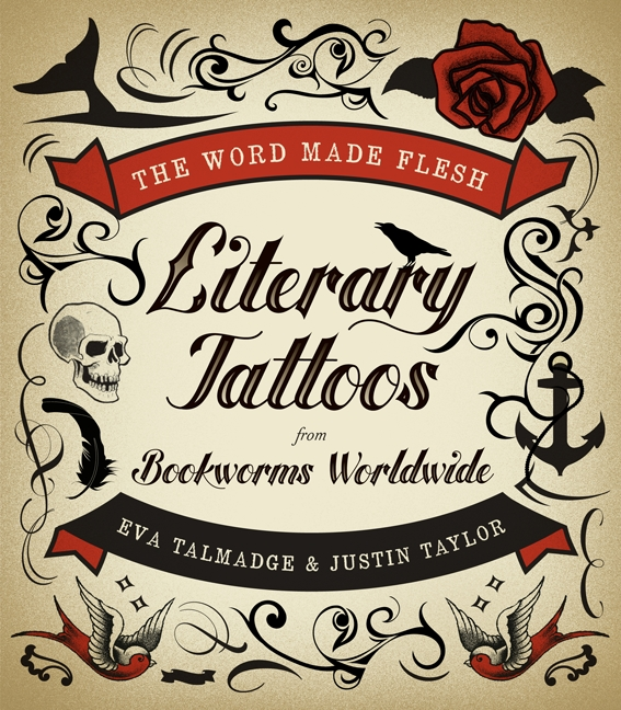 Literary Tattoos from Bookworms Worldwide. Edited by Eva Talmadge and Justin
