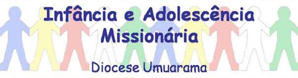 Infância e Adolescência Missionária – Diocese de Umuarama - PR