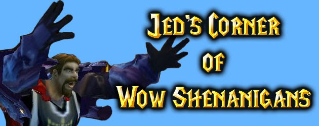 Jed&#39;s Corner of WoW Shenanigans