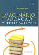 """""""Imaginário, Educação e Cultura da Escola"""". Rio de Janeiro: Editora Rovelle, 2009."""