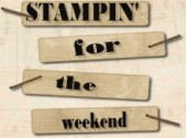 Stampin&#39; for the weekend