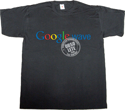 google wave OCTFTC obsolete internet 2.0 t-shirt ephemeral-t-shirts