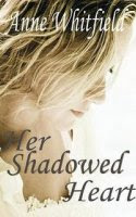 HER SHADOWED HEART by Anne Whitfield