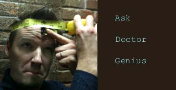 Ask Doctor Genius