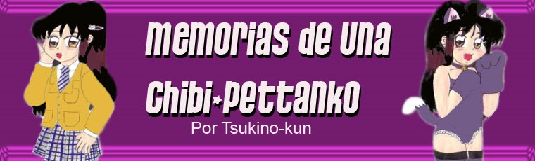 "Memorias de una ""Chibi-pettanko"""