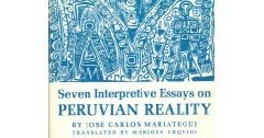"seven interpretive essays on peruvian reality analysis José carlos mariátegui ""the problem of the indian"" from  seven interpretative essays on peruvian reality."