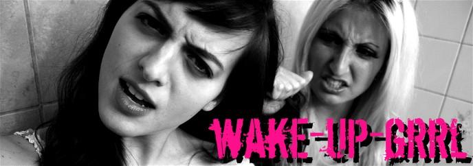 WAKE-UP-GRRL
