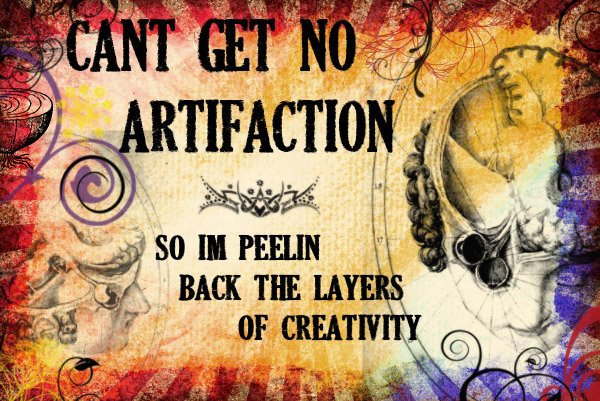 I Can't Get No Artifaction!