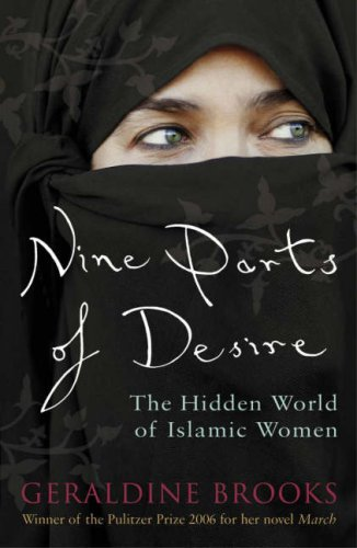 the world of islam and the lives of muslim women in nine part of desire by geraldine brooks Nine parts of desire: the hidden world of islamic women (1995) the first of the  two readings, geraldine brooks' nine parts of desire: the hidden  that modern  muslims, male as well as female, live lives, however varied, whose patterns.