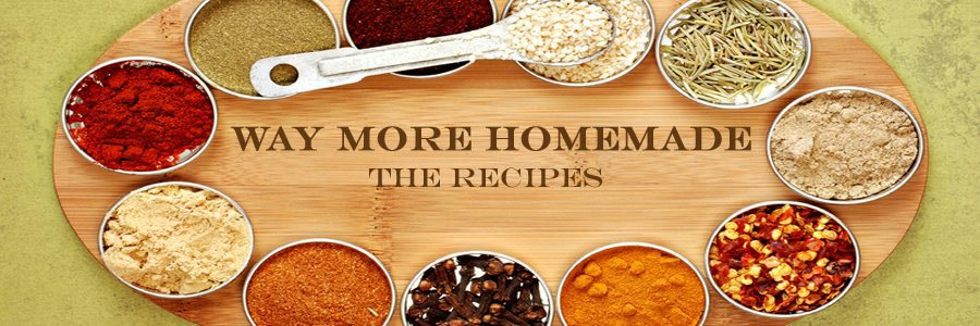 Way More Homemade - The Recipes