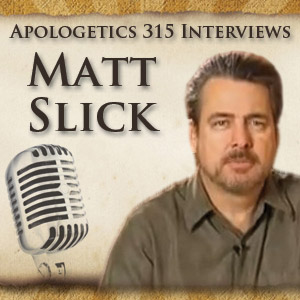 Apologist Interview: Matt Slick of Carm.org - Apologetics 315
