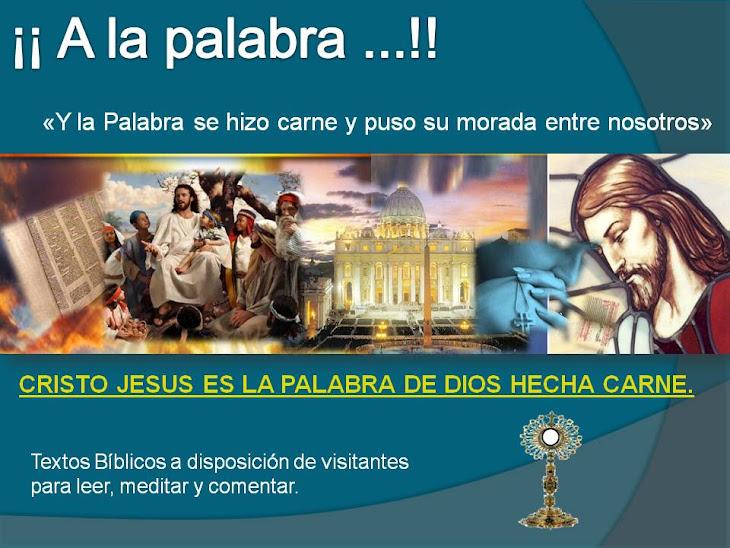 A la palabra... !! CRISTO JESUS ES LA PALABRA DE DIOS HECHA CARNE.