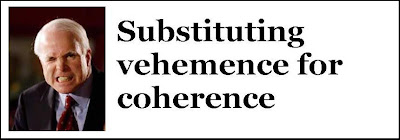 John McCain: Substituting vehemence for coherence