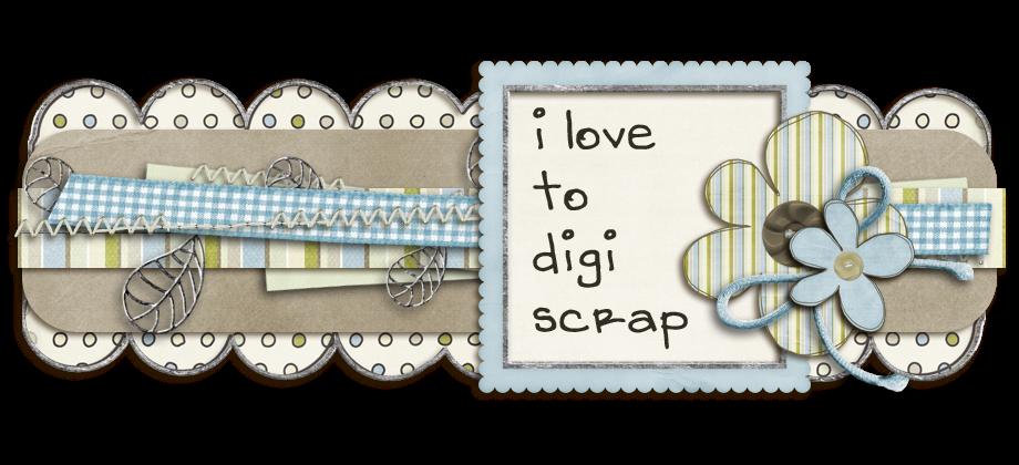 I Love to Digi Scrap