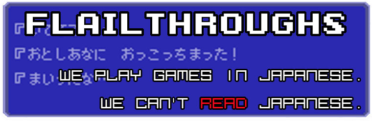 Flailthroughs: We Play Games in Japanese. We Can't Read Japanese.