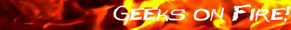 Geeks On Fire! Collective blog for all things geek