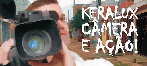 Projeto Keralux- Câmera e ação!