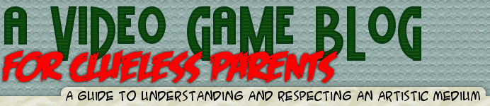 A Video Game Blog For Clueless Parents