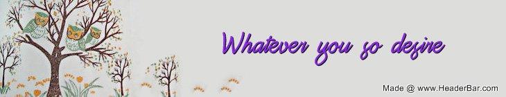 Whatever you so desire