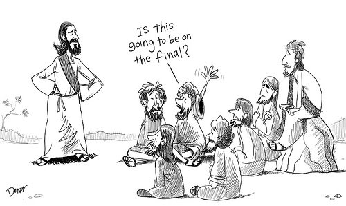 Jesus' disciples asking, 'Is this going to be on the final?'
