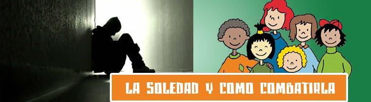 -LA SOLEDAD  , EPIDEMIA SIGLO XXI , COMO SUPERARLA , COMO VENCERLA