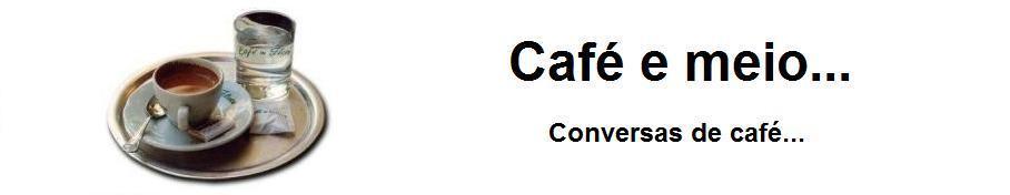 Café e meio...