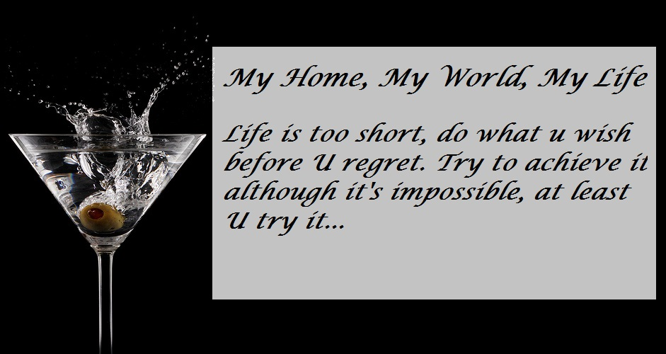 My Home, My World, My Life...
