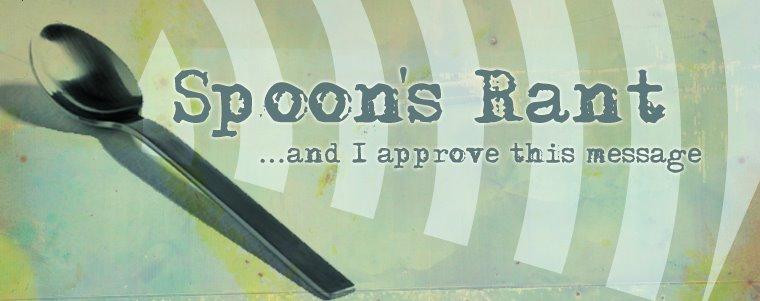 Spoon's Rant